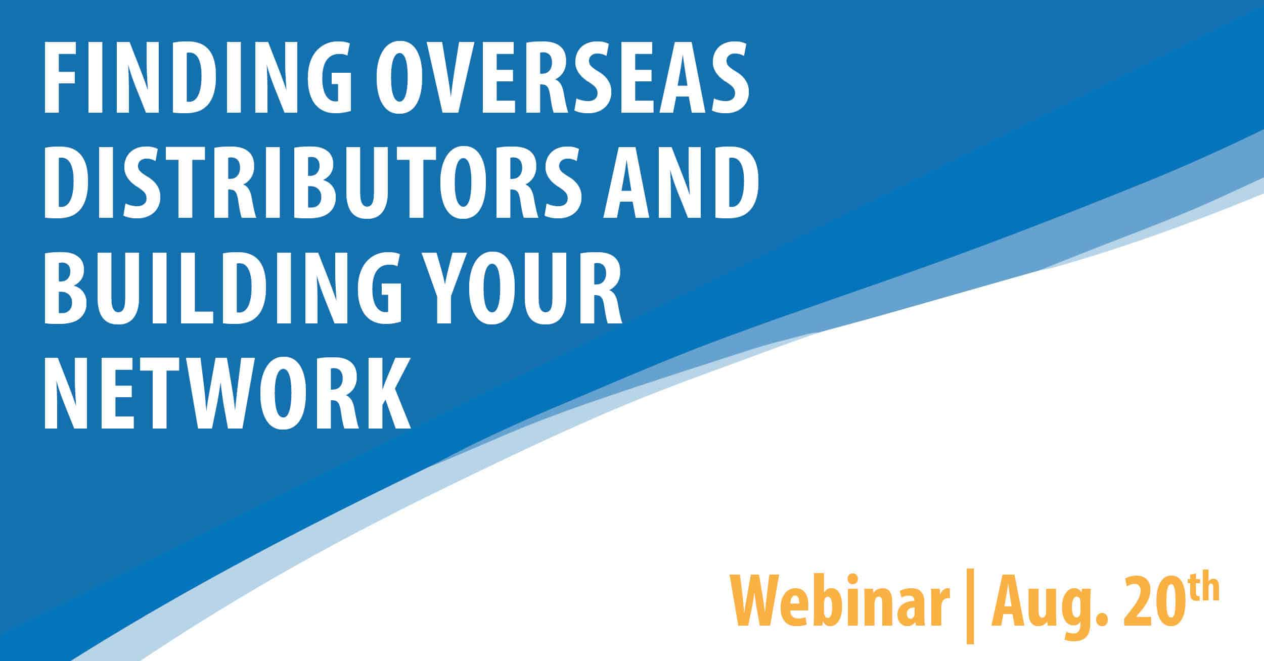 Finding Overseas Distributors and Building Your Network