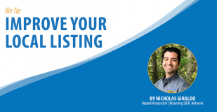 Improve Your Local Online Business Listing. The Biz Tip for the Week of May 22, 2019 from Wyoming SBDC Network Market Researcher Nicholas Giraldo.
