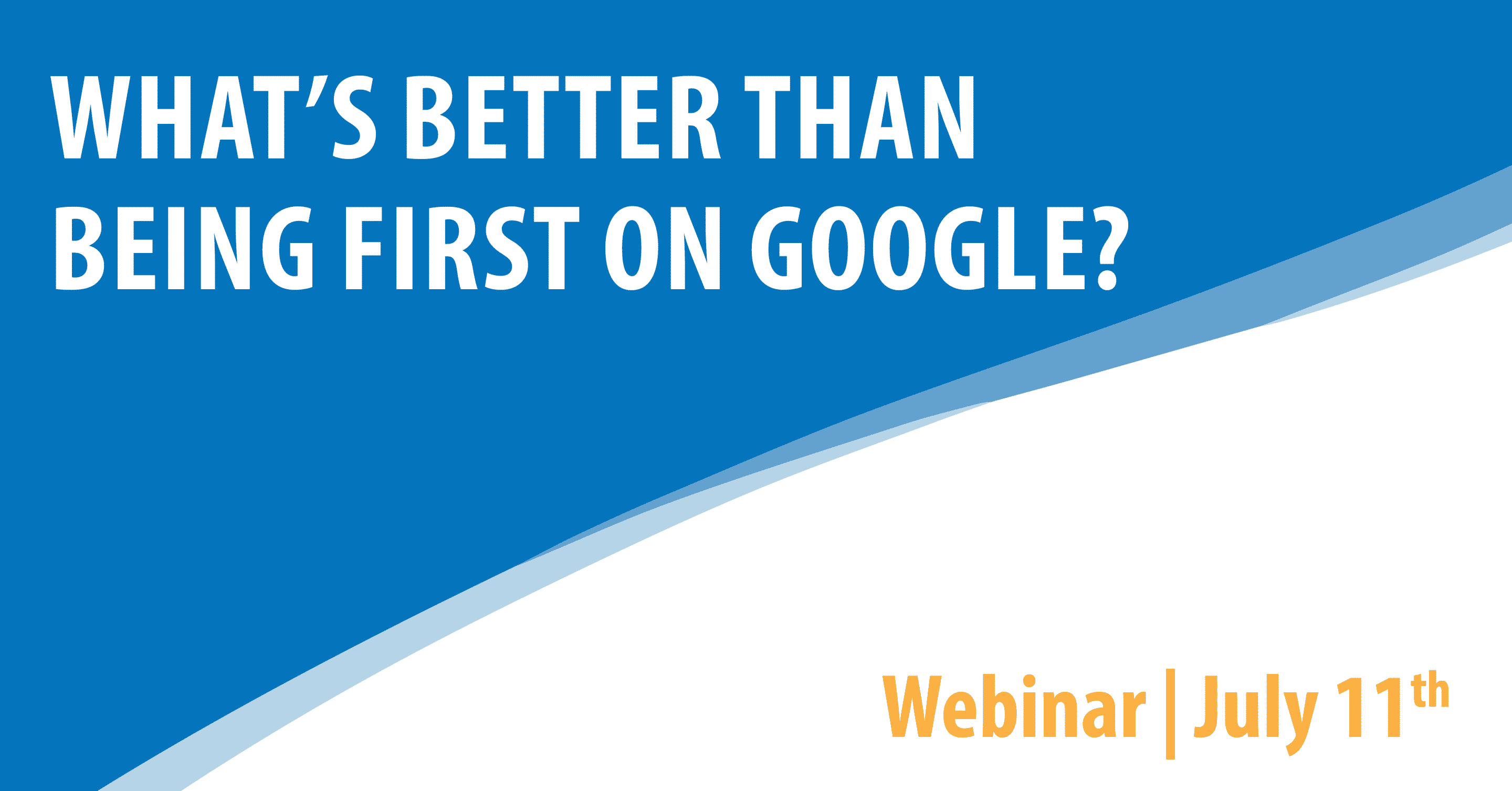Banner Graphic for the Wyoming SBDC Network Webinar titled: What's Better than Being First on Google? Taking place July 11.