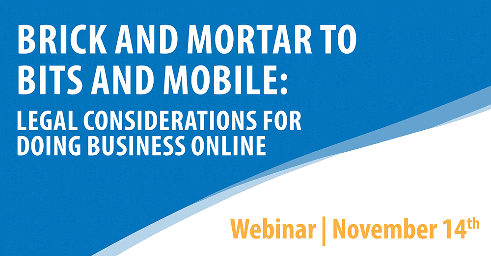 Brick and Mortar to Bits and Mobile: Legal Considerations for Doing Business Online
