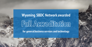Wyoming SBDC Network awarded Full Accreditation in general business services and technology.