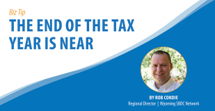 Biz Tip: The End of the Tax Year is Near. By Rob Condie, Regional Director, Wyoming SBDC Network