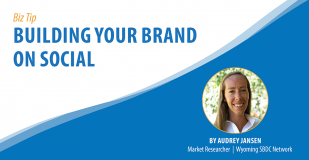 Biz Tip: Building Your Brand on Social. By Audrey Jansen, Market Reseracher, Wyoming SBDC Network.