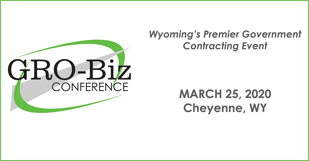 GRO-Biz Conference. Wyoming's premier government contracting event. March 25, 2020. Cheyenne, WY