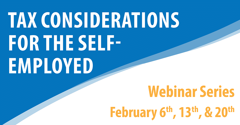 Tax Considerations for the self-employed. Webinar series. February 6th, 13th, and 20th.