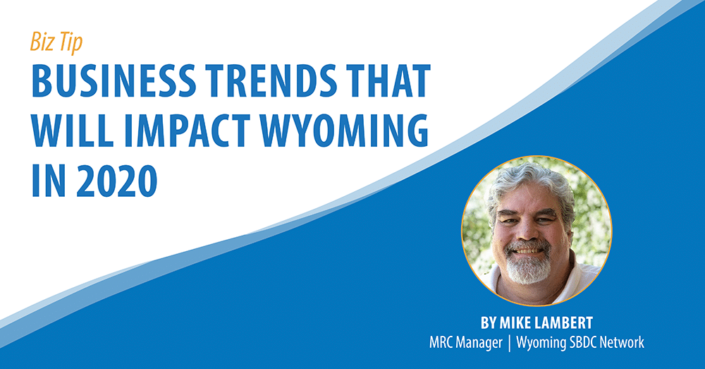 What Trends Will Impact Wyoming Businesses in 2020?