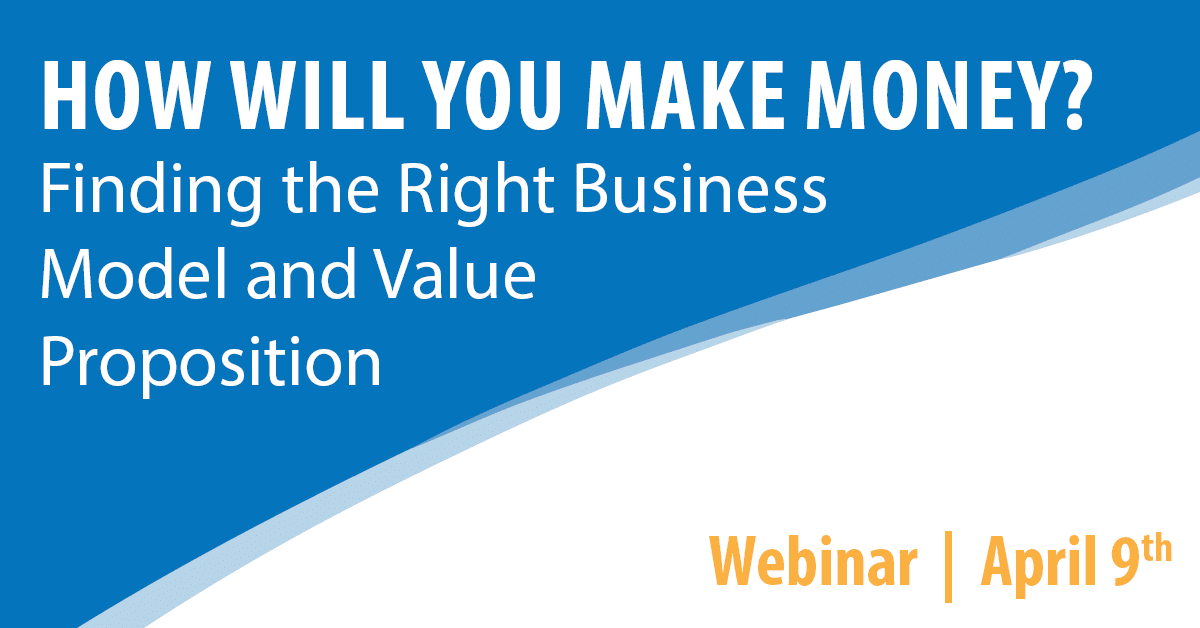How Will You Make Money: Finding the Right Business Model and Value Proposition