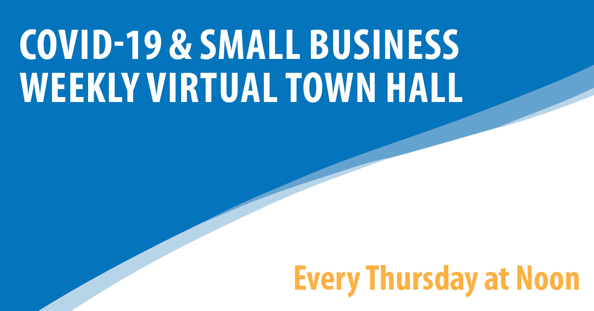 COVID-19 & Small Business: Weekly Virtual Town Hall