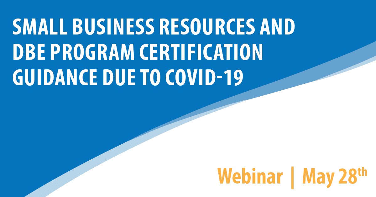 Small Business Resources and DBE Program Certification Guidance Due to COVID-19