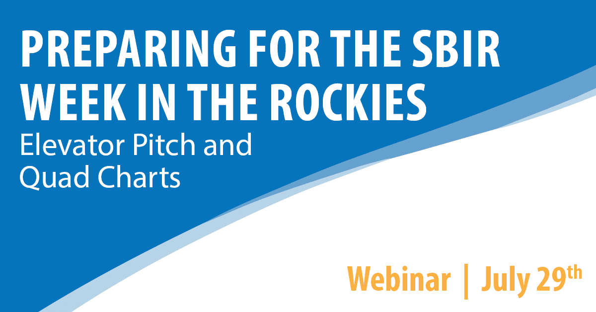 Preparing for the SBIR Week in the Rockies: Elevator Pitch and Quad Charts