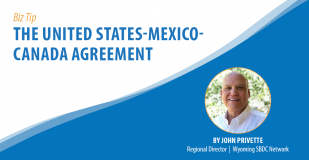 Wyoming Biz Tip - The United States-Mexico-Canada Agreement . By John Privette, REgional Director, Wyoming SBDC Network