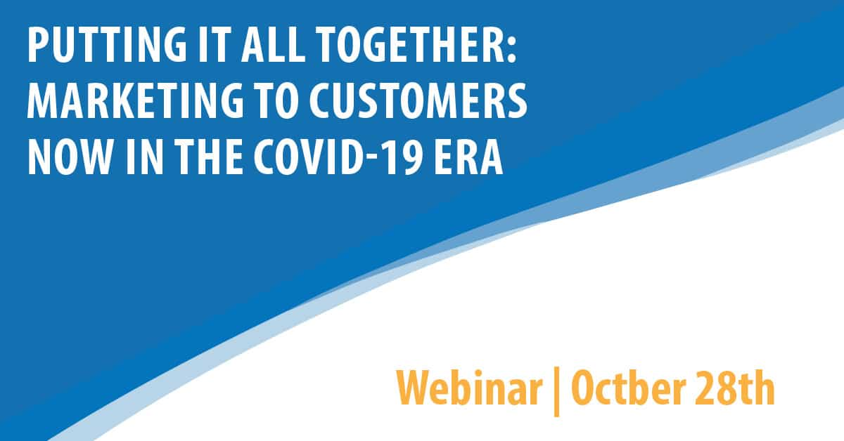 Putting it All Together: Marketing to Customers NOW in the COVID-19 Era