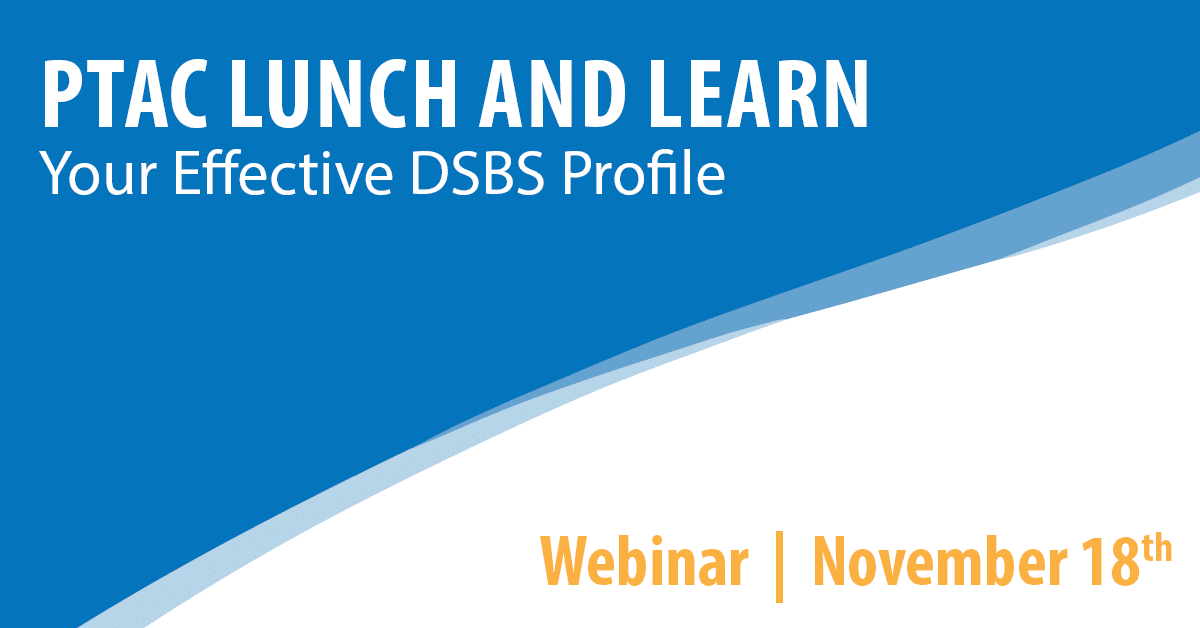 PTAC Lunch and Learn: Your Effective DSBS Profile