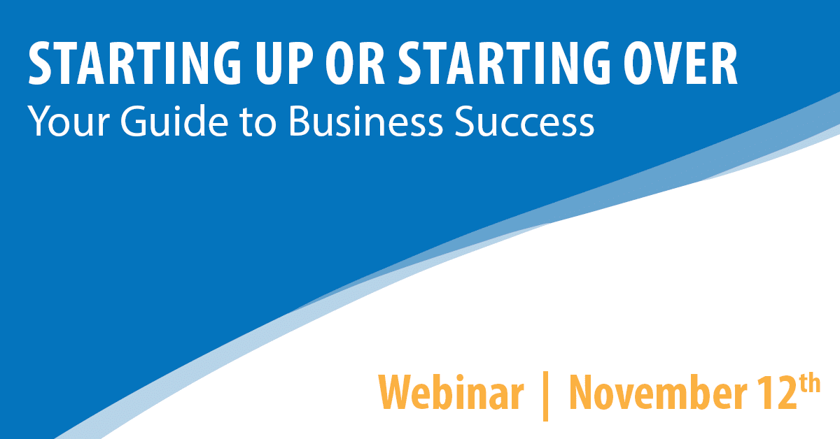 Starting Up or Starting Over - Your Guide to Business Success