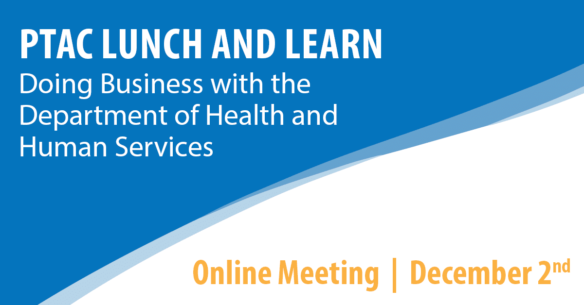 PTAC Lunch and Learn: Doing Business with the Department of Health and Human Services