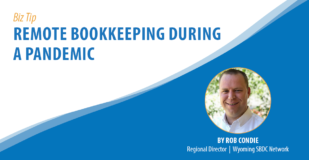 Biz Tip: Remote Bookkeeping During a Pandemic. By Rob Condie, Regional Director, Wyoming SBDC Network