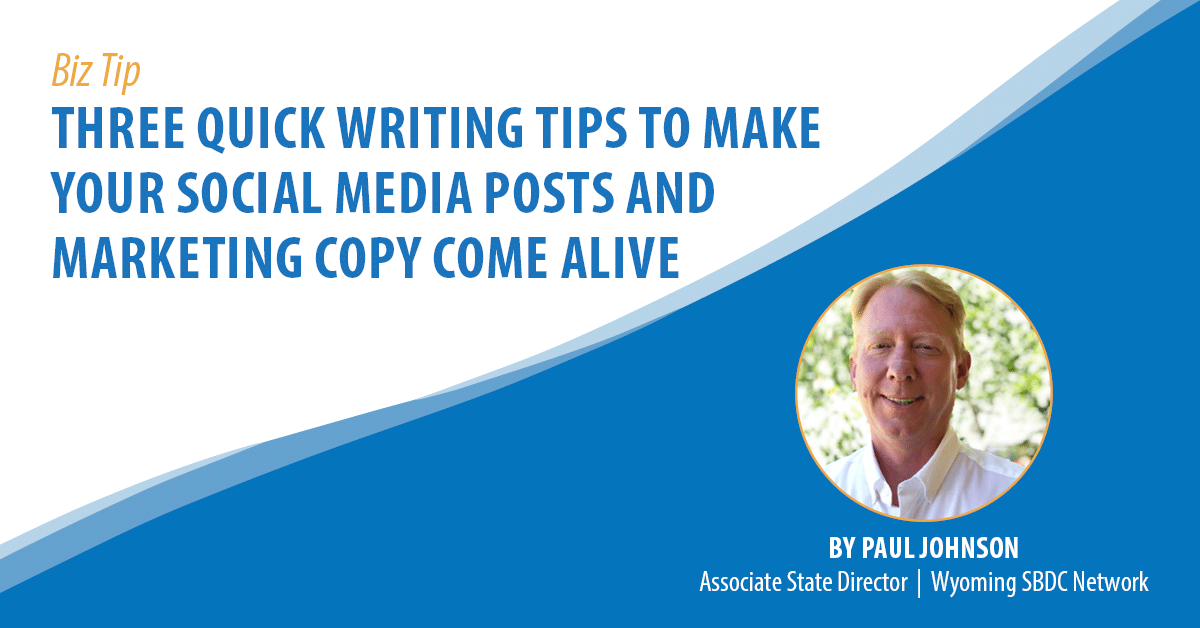 Three Quick Writing Tips to Make Your Social Media Posts and Marketing Copy Come Alive