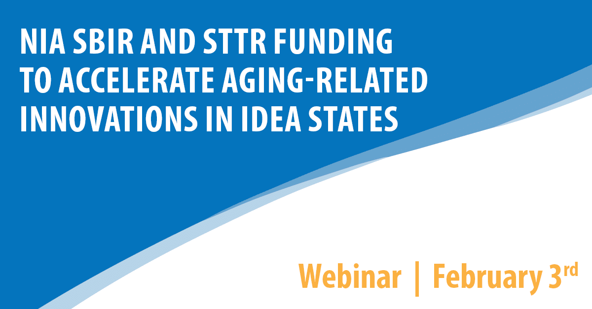 NIA SBIR and STTR Funding to Accelerate Aging-Related Innovations in IDeA States