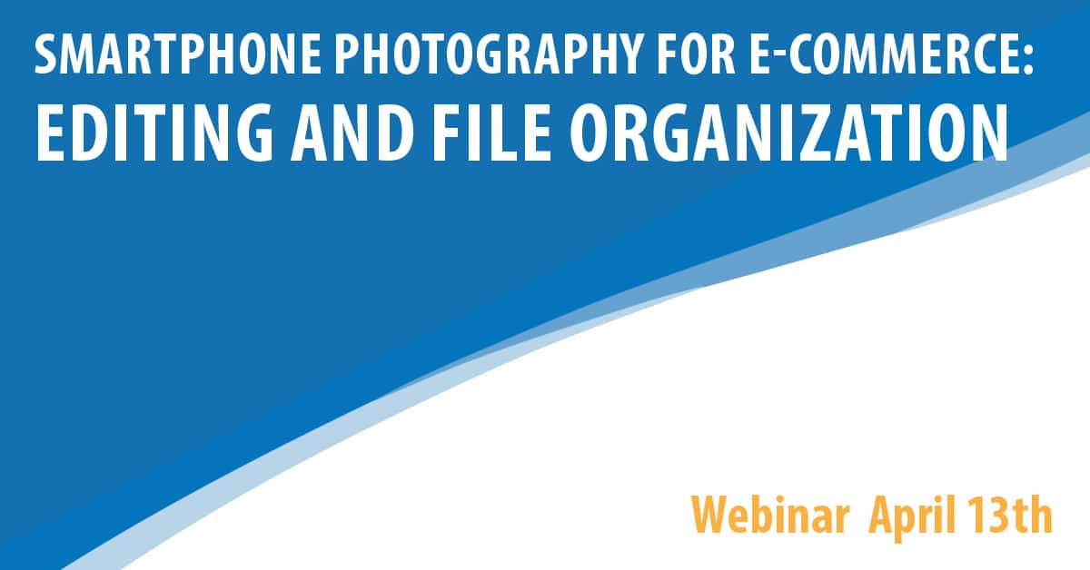 Smartphone Photography For E-Commerce: Editing and File Organization