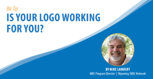 Biz Tip: Is Your Logo Working For You? By Mike Lambert, MRC Program Director, Wyoming SBDC Network