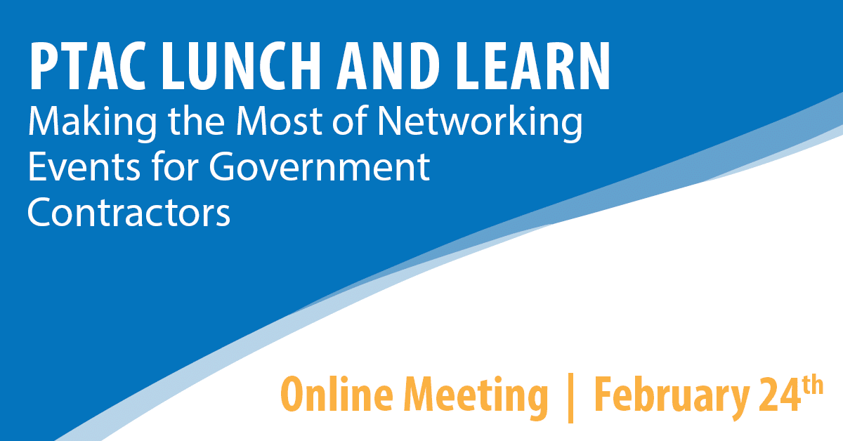 PTAC Lunch and Learn: Making the Most of Networking Events for Government Contractors