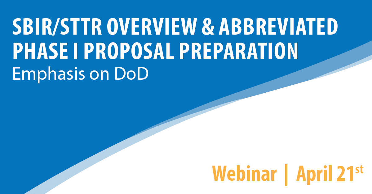 SBIR/STTR Overview & Abbreviated Phase I Proposal Preparation, with an Emphasis on Department of Defense