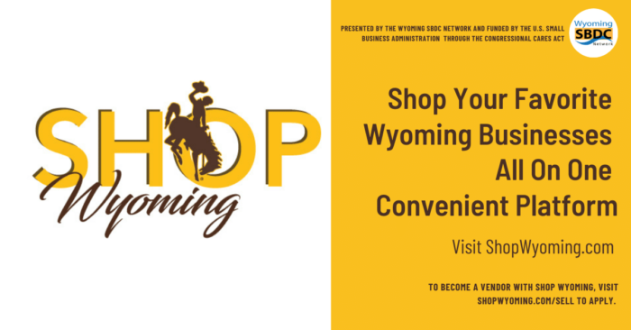 Shop Wyoming. Shop your favorite Wyoming businesses all on one conventient platform. Visit ShopWyoming.com to become a vendor with shop Wyoming. Visit ShopWyoming.com/sell to apply. Presented by the Wyoming SBDC Network and funded by the U.S. Small Business Administration through the congressional CARES Act