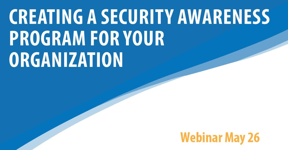 Cyber Security Webinar Series:  Creating A Security Awareness Program In Your Organization