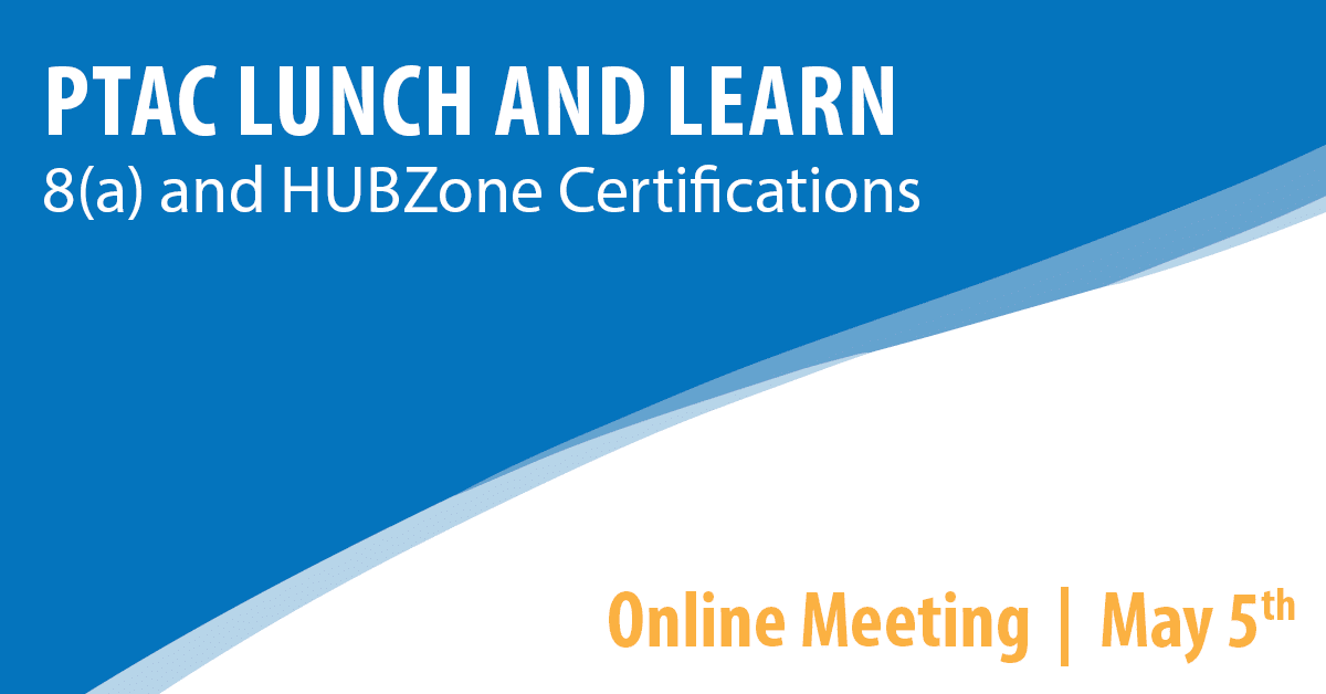 PTAC Lunch and Learn: 8(a) and HUBZone Certifications