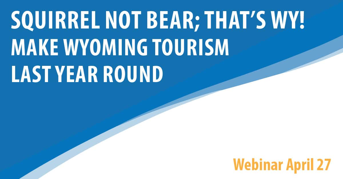 Squirrel Not Bear; That's WY! - Make Wyoming Tourism Last Year Round