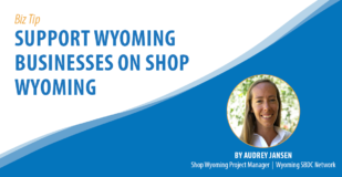 Biz Tip: Support Wyoming Businesses on Shop Wyoming. By Audrey Jansen, Shop Wyoming Project Manager, Wyoming SBDC Network.