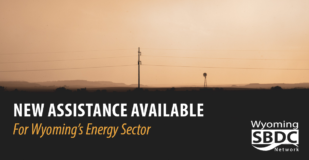 New Assistance Available for Wyoming's Energy Sector from the Wyoming SBDC Network