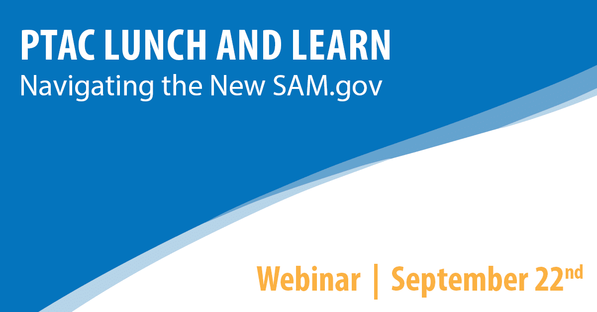 PTAC Lunch and Learn: Navigating the New SAM.gov