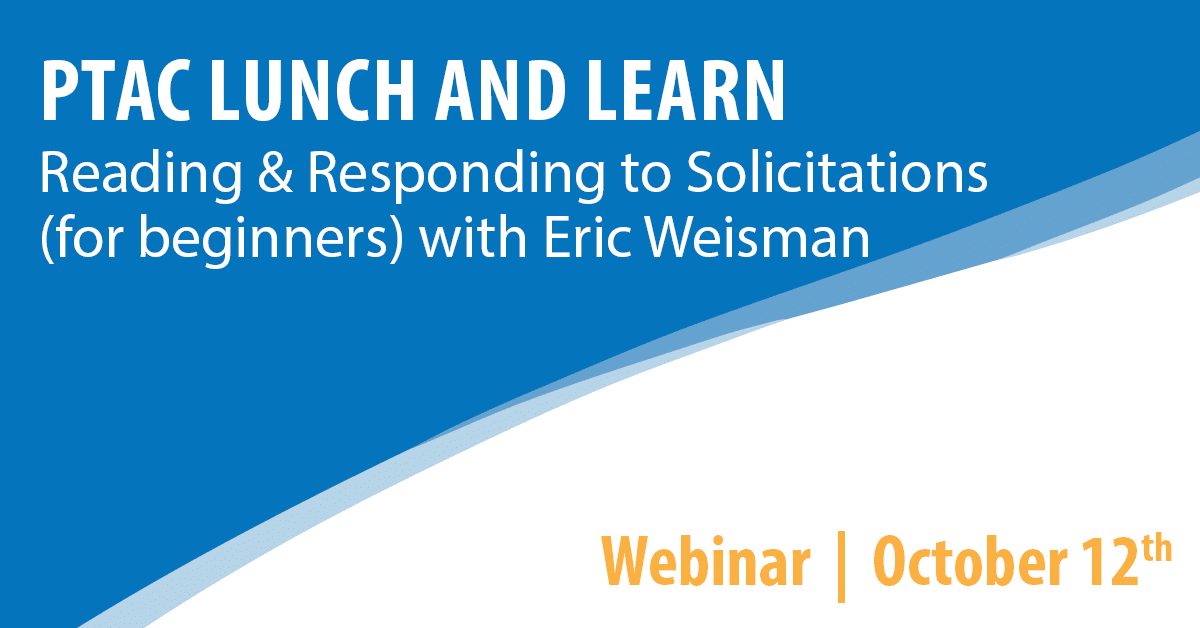 PTAC Lunch and Learn: Reading & Responding to Solicitations (for beginners) with Eric Weisman