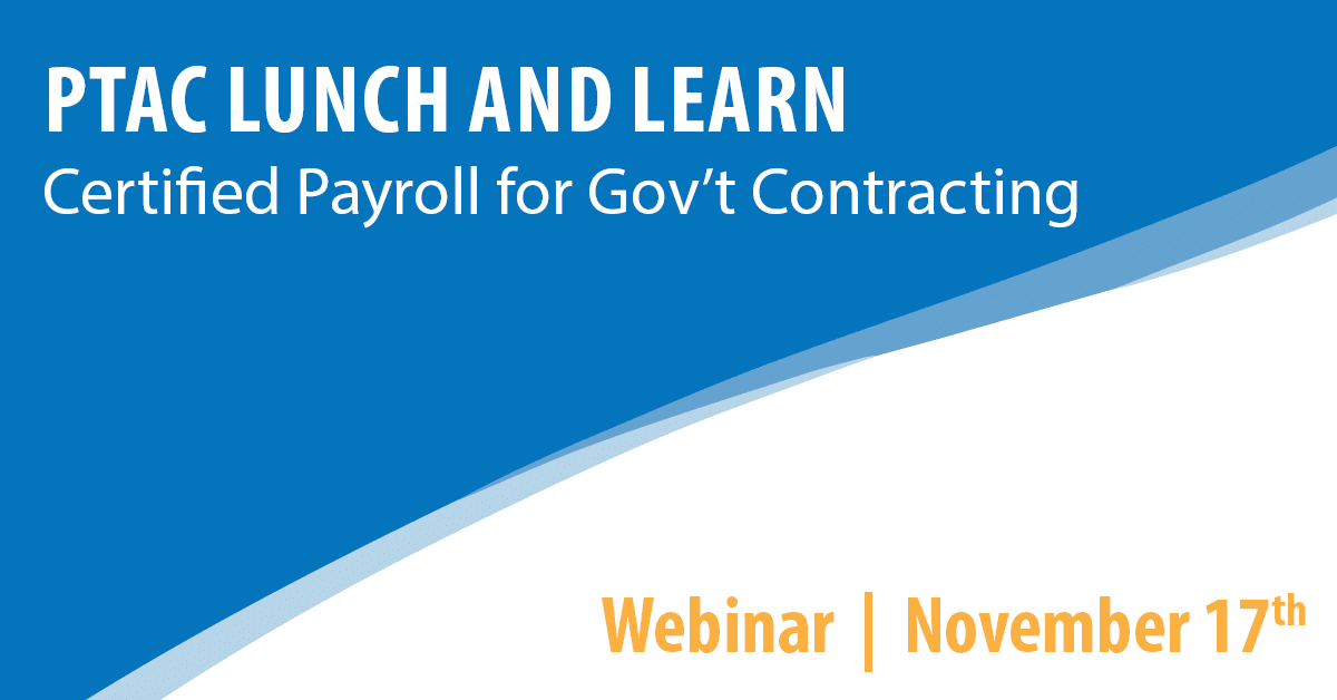 PTAC Lunch and Learn: Certified Payroll for Gov't Contracting