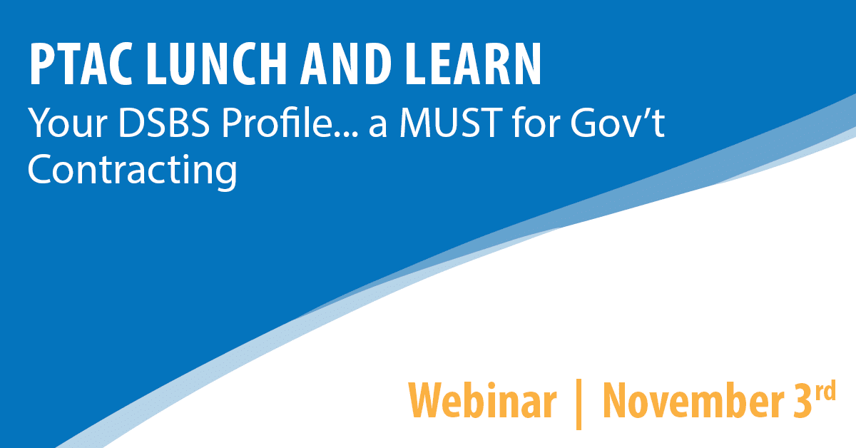 PTAC Lunch and Learn: Your DSBS Profile... a MUST for Gov't Contracting