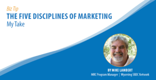 The Five Disciplines of Marketing - My Take. By Mike Lambert, MRC Program Manager, Wyoming SBDC Network.